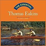 The Essential: Thomas Eakins
