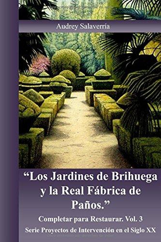Los Jardines de Brihuega y la Real Fabrica de Paños: Completar para Restaurar: Volume 3 (Proyectos de Intervención en el Siglo XX)