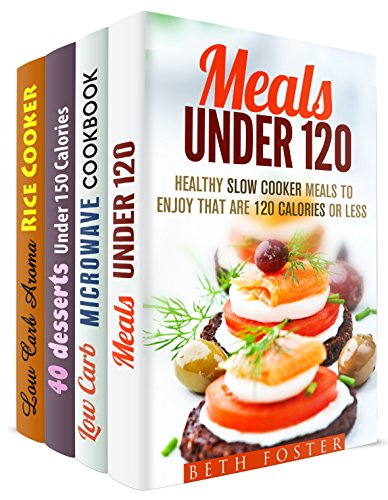 Low-Calorie Meals Box Set (4 in 1): Quick and Easy Recipes Under 300 Calories for Busy People (Healthy Eating) by Beth Foster, Emma Melton, Melissa Hendricks