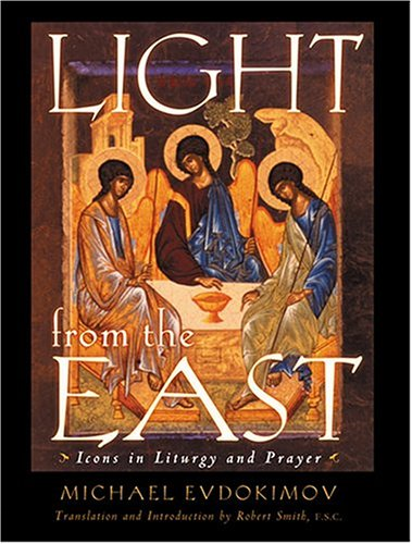 Light from the East: Icons in Liturgy and Prayer, MICHAEL EVDOKIMOV, ROBERT SMITH