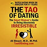 The Tao of Dating: The Smart Woman's Guide to Being Absolutely Irresistible | Ali Binazir, MD