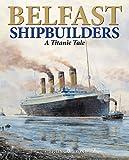 Belfast Shipbuilders: A Titanic Tale
