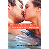 How to Snag a Guy and Keep Him Hooked: 99 Ways to Make Him Ache for You ~ Jennifer Winston