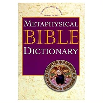 Metaphysical Bible Dictionary (linked TOC) written by Charles Fillmore