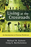 img - for Living at the Crossroads: An Introduction to Christian Worldview book / textbook / text book