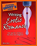 The Complete Idiots Guide to Writing Erotic Romance