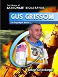 Gus Grissom: The Tragedy of Apollo 1 (The Library of Astronaut Biographies) (0823944581) by Greenberger, Robert