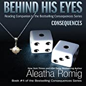 Behind His Eyes - Consequences: Consequences, Book 1.5 | [Aleatha Romig]