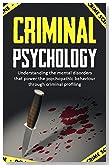 Criminal Psychology:Understanding the mental disorders that power the psychopathic behaviour through criminal profiling. (Criminal investigation, Criminal ... Criminal intent, Criminal procedure)
