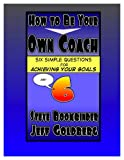 img - for How To Be Your Own Coach - Six Simple Questions for Achieving Your Goals book / textbook / text book