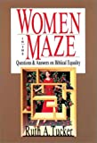 Women in the Maze: Questions and Answers on Biblical Equality (0830813071) by Tucker, Ruth A.
