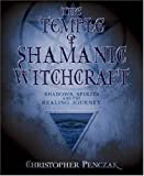The Temple of Shamanic Witchcraft: Shadows, Spirits and the Healing Journey (Penczak Temple Series) (0738707678) by Penczak, Christopher