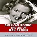 American Legends: The Life of Jean Arthur Audiobook by  Charles River Editors Narrated by Diane Lehman