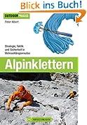 Alpinklettern - Das große Praxisbuch für alle Wintersport-Liebhaber mit umfassenden Informationen zu Kletter-Ausrüstung, Grundlagen, Risiken und Routen in den Alpen.