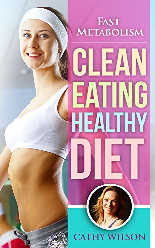 Clean Eating Healthy Diet: Fast Metabolism: Raw Food (Raw Food Free Book), Raw Food Guide, Raw Food Detox Guide (Raw Food Fast Food), Raw Food For Men, Raw Food For Women by Cathy Wilson