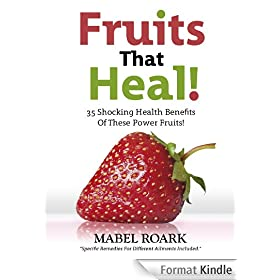 Fruits That Heal! 35 Shocking Health Benefits Of These Power Fruits! Specific Remedies For Different Ailments Included. (English Edition)