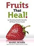 Fruits That Heal! 35 Shocking Health Benefits Of These Power Fruits! Specific Remedies For Different Ailments Included.
