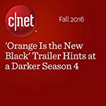 'Orange Is the New Black' Trailer Hints at a Darker Season 4 | Anne Dujmovic