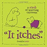 """It Itches"": A Stash of Knitting Cartoonspar Franklin Habit"