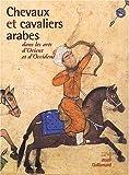 echange, troc Collectif, Jean-Pierre Digard - Chevaux et cavaliers arabes dans les arts d'Orient et d'Occident (Ancien Prix éditeur : 65 euros)
