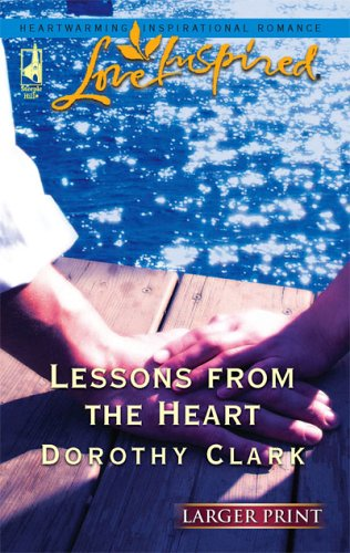 Lessons from the Heart (Larger Print Love Inspired #340), Clark,Dorothy