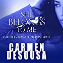 She Belongs to Me: A Southern Romantic-Suspense Novel - Charlotte - Book One (       UNABRIDGED) by Carmen DeSousa Narrated by Natalie Duke