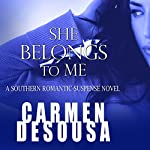 She Belongs to Me: A Southern Romantic-Suspense Novel - Charlotte - Book One | Carmen DeSousa