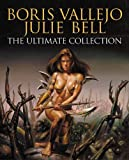 Boris Vallejo and Julie Bell: The Ultimate Collection (1843403153) by Boris Vallejo
