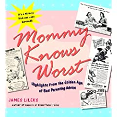 Mommy Knows Worst: Highlights from the Golden Age of Bad Parenting Advice