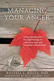 The Compassionate-Mind Guide to Managing Your Anger: Using Compassion-Focused Therapy to Calm Your Rage and Heal Your Relationships (The New Harbinger Compassion-Focused Therapy Series)
