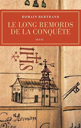 Le long remord de la conquête : Manille-Mexico-Madrid : l'affaire Diego de Avila (1577-1580) (L'Univers historique)