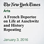 A French Deportee on Life at Auschwitz and History Repeating | Steven Erlanger