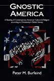 Image of Gnostic America: A Reading of Contemporary American Culture & Religion according to Christianity's Oldest Heresy