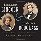 img - for Abraham Lincoln and Frederick Douglass: The Story Behind an American Friendship book / textbook / text book