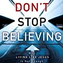 Don't Stop Believing: Why Living Like Jesus Is Not Enough (       UNABRIDGED) by Michael E. Wittmer Narrated by Adam Verner