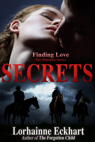 Secrets: The sequel to The Awakening, a dramatic western romance series (Finding Love ~ THE OUTSIDER SERIES) by Lorhainne Eckhart