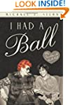 I Had a Ball: My Friendship with Luci...