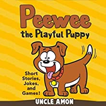 Peewee the Playful Puppy: Short Stories, Jokes, and Games!: Fun Time Series for Beginning Readers (       UNABRIDGED) by Uncle Amon Narrated by Dorothy Deavers