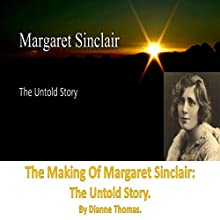 The Making of Margaret Sinclair: The Untold Story Audiobook by Dianne Thomas Narrated by Dianne Thomas
