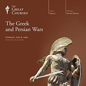 The Greek and Persian Wars | [The Great Courses, John R. Hale]