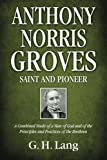 img - for Anthony Norris Groves: Saint and Pioneer: A Combined Study of a Man of God and of the Principles and Practices of the Brethren book / textbook / text book