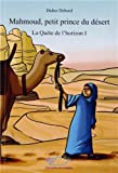 La Quête de l\'horizon, tome 1 : Mahmoud, petit prince du désert par Didier Debord