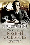 Final Entries 1945: The Diaries of Joseph Goebbels