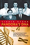 Pandoras DNA: Tracing the Breast Cancer Genes Through History, Science, and One Family Tree