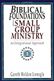 Biblical Foundations for Small Group Ministry: An Integrative Approach