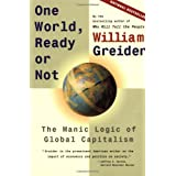 One World Ready or Not: The Manic Logic of Global Capitalism ~ William Greider