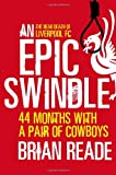 An Epic Swindle: 44 Months with a Pair of Cowboys (0857385992) by Reade, Brian