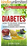 Diabetes: How To Reverse Diabetes - 9 Myths Debunked! Secrets To Avoiding Costly Mistakes