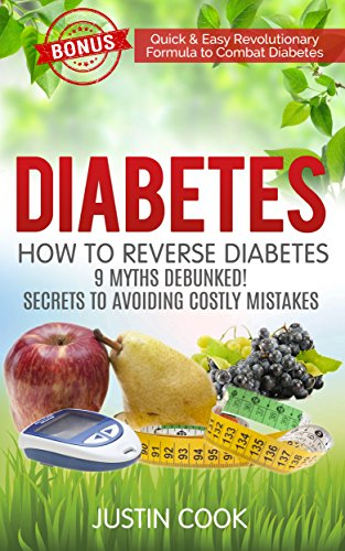 Diabetes: How To Reverse Diabetes – 9 Myths Debunked! Secrets To Avoiding Costly Mistakes