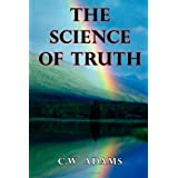 The Science of Truth ~ C. W. Adams